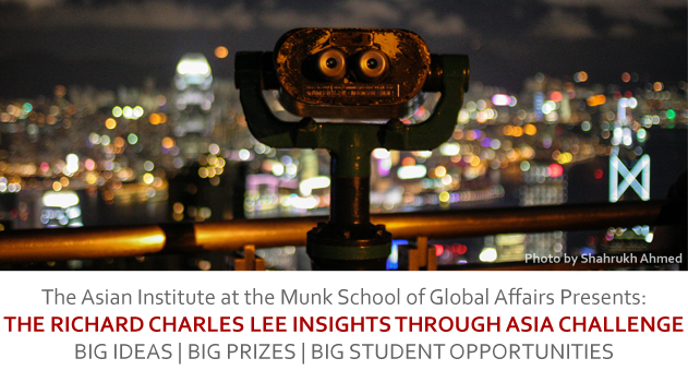 The Asian Institute at the Munk School of Global Affairs Presents: The Richard Charles Lee Insights through Asia Challenge: Big Ideas, Big Prizes, Big Student Opportunities