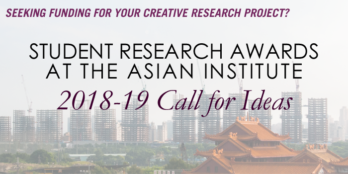 Seeking funding for Your Creative Research Project? Student Research Awards at the Asian Institute: 2018-19 Call for Ideas