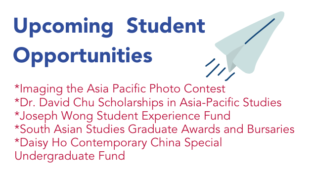 Upcoming Student Opportunities: Imaging the Asia Pacific Photo Contest, Dr. David Chu Scholarships in Asia-Pacific Studies, Joseph Wong Student Experience Fund, South Asian Studies Graduate Awards and Bursaries, Daisy Ho Contemporary China Special Undergraduate Fund