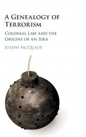 Book Cover: A Genealogy of Terrorism: Colonial Law and the Origins of an Idea. Joseph Mcquade. Image of a bomb.