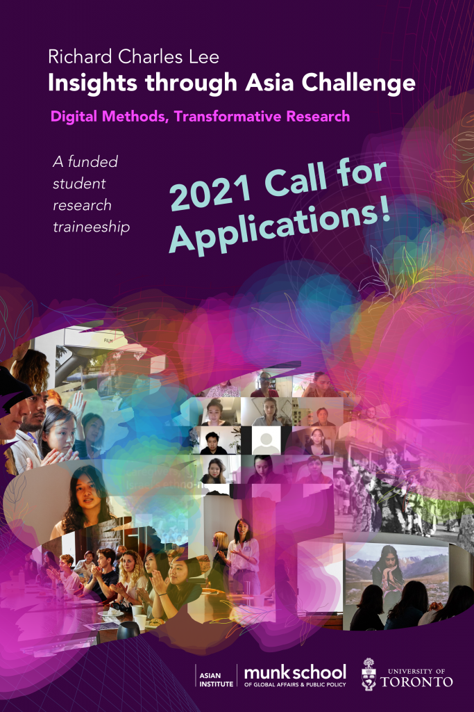 """Richard Charles Lee Insights through Asia Challenge promotional banner. Banner background is deep purple with white lettering that reads """"Richard Charles Lee Insights through Asia Challenge."""" A subtitle in magenta text reads """"Digital Methods, Transformative Research."""" Beneath this, smaller white text reads """"A funded student research traineeship."""" To the right in larger light-blue font, a text reads: """"2021 Call for Applications!"""" The Asian Institute, Munk School of Global Affairs & Public Policy, University of Toronto logo in white sits under the text at the bottom right of the image. Splotches of semi-transparent magenta, orange, blue and yellow are layered in the bottom right corner. Colourful semi-transparent outlines of plant and wavy grids overlay the colour splotches."""