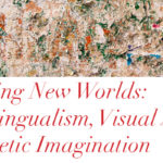Creating New Worlds: Multilingualism, Visual Arts, and the Poetic Imagination