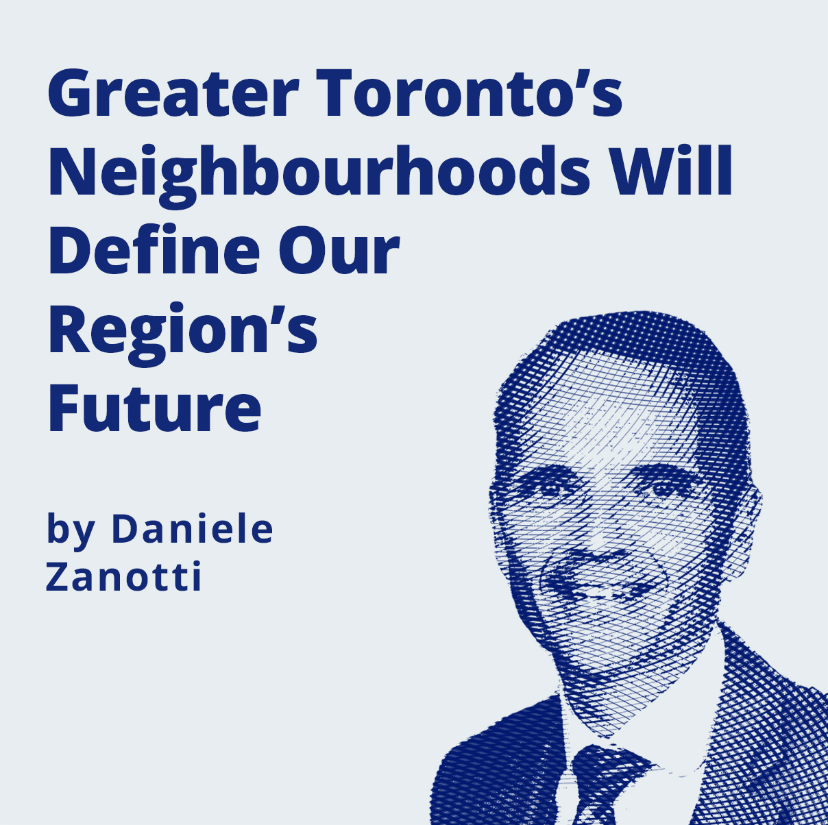 Image -  Greater Toronto's Neighbourhoods Will Deine Our Region's Future by Daniele Zanotti