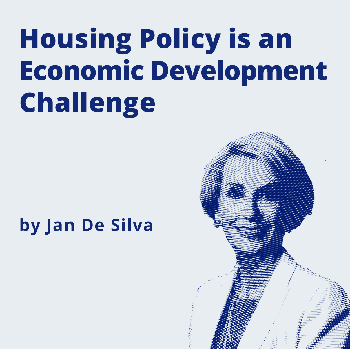 Housing Policy is an Economic Development Challenge by Jan De Silva