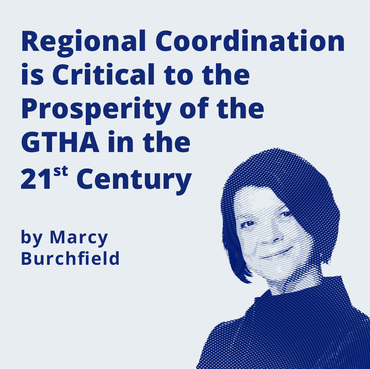 Regional Coordination is Critical to the Prosperity of the GTHA in the 21st Century by Marcy Burchfield