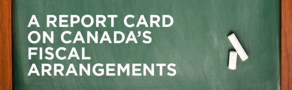 A Report Card on Canada's Fiscal Arrangements