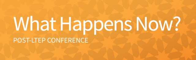 What Happens Now? Post LTEP Conference