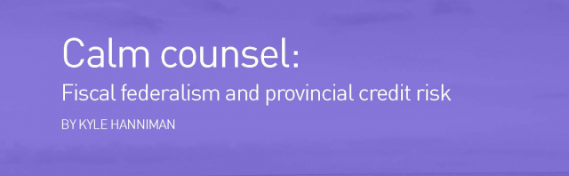 Calm counsel: Fiscal federalism and provincial credit risk