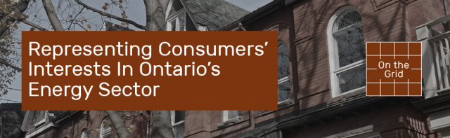 Representing Consumers' Interests in Ontario's Energy Sector