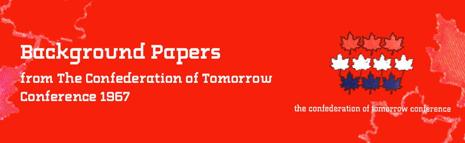 Confederation of Tomorrow Conference, 1967, Background Papers