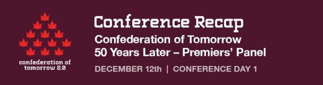 CoT Conference Recap: Day 1 – Confederation of Tomorrow 50 Years Later – Premiers' Panel