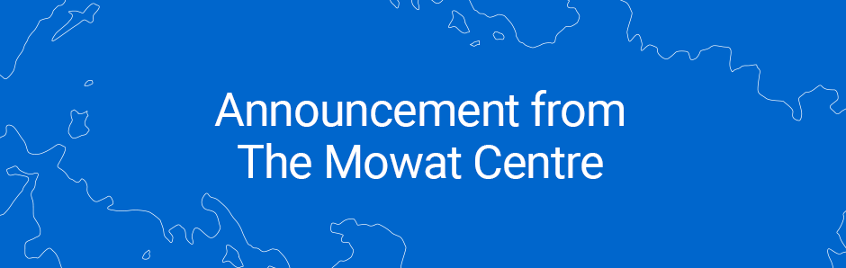 Announcement from The Mowat Centre