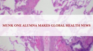 Banner reading Munk One Alumna Makes Global Health News