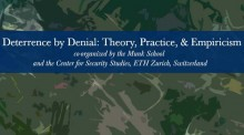 Photo with text: Deterrence by Denial: Theory, Practice, & Empiricism (was co-sponsored by the Munk School and the Center for Security Studies, ETH Zurich, Switzerland)