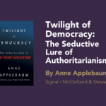 Twilight of Democracy by Anne Applebaum